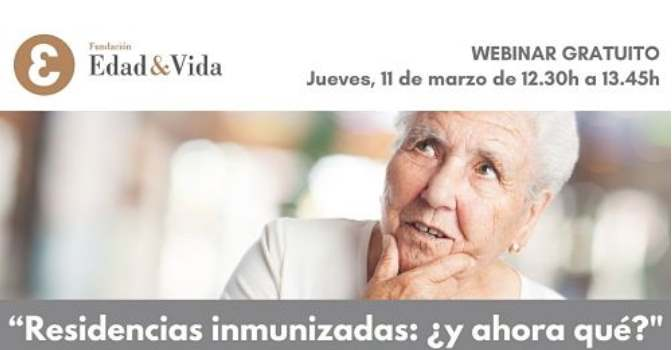 Webinar de Fundación Edad&Vida analiza la verdadera desescalada en residencias de mayores ya inmunizadas.