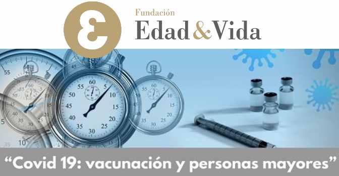 La vacunación de coronavirus en personas mayores, a debate en un webinar de Fundación Edad&Vida.