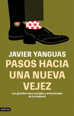 'Pasos hacia una nueva vejez' El ultimo libro de Javier Yanguas. Ed. Destino
